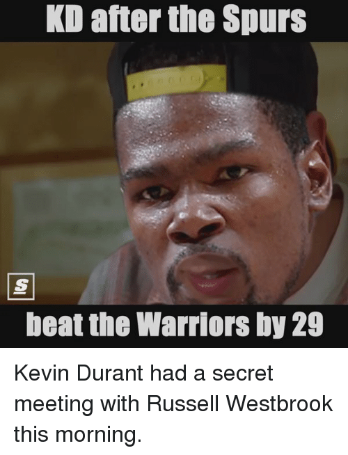 Kevin Durant, Memes, and Russell Westbrook: KD after the Spurs  beat the Warriors by 29 Kevin Durant had a secret meeting with Russell Westbrook this morning.