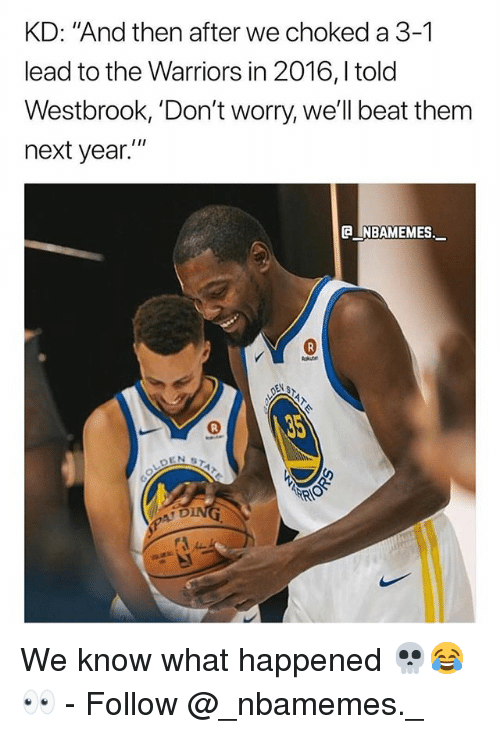 "Memes, Warriors, and 🤖: KD: ""And then after we choked a 3-1  lead to the Warriors in 2016,Itold  em  next year.""  A INBAMEMES.  0  T D We know what happened 💀😂👀 - Follow @_nbamemes._"