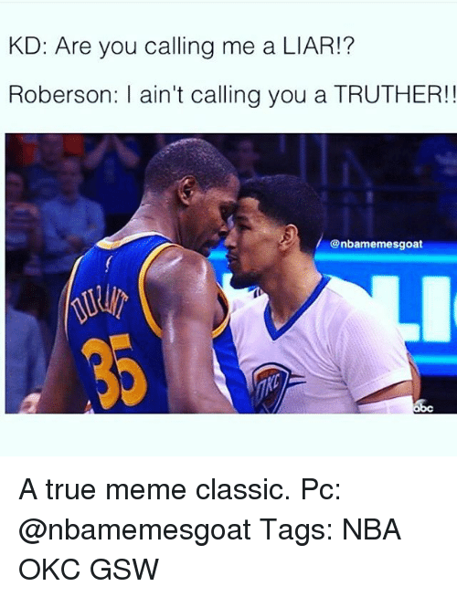Roberson: KD: Are you calling me a LIAR!  Roberson: ain't calling you a TRUTHER!  @nbamemesgoat A true meme classic. Pc: @nbamemesgoat Tags: NBA OKC GSW