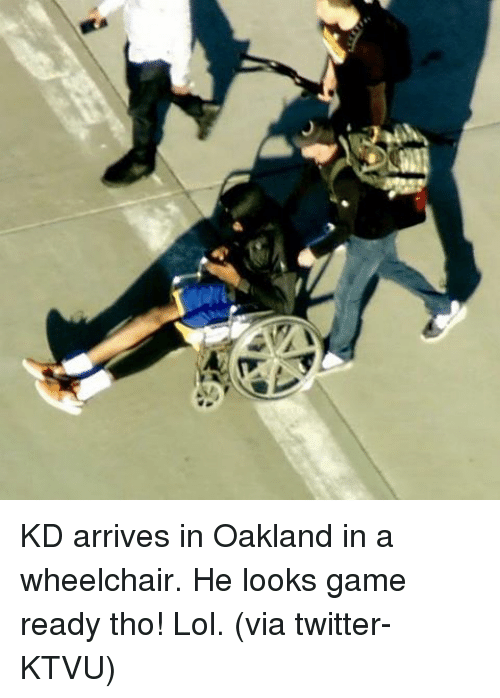 Basketball, Golden State Warriors, and Sports: KD arrives in Oakland in a wheelchair. He looks game ready tho! Lol. (via twitter-KTVU)