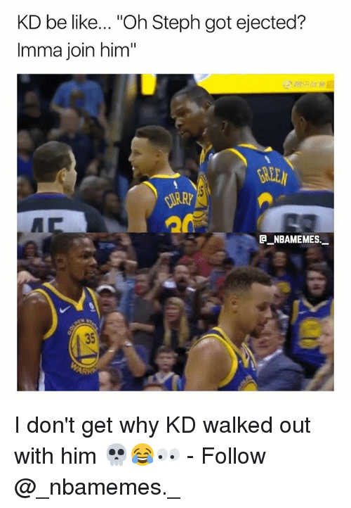 "Be Like, Memes, and 🤖: KD be like... ""Oh Steph got ejected?  Imma join him""  BREEN  びRRY  E_NBAMEMES.  35 I don't get why KD walked out with him 💀😂👀 - Follow @_nbamemes._"