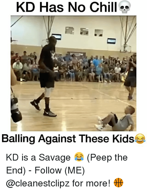 Memes, No Chill, and 🤖: KD Has No Chill  Balling Against These Kids KD is a Savage 😂 (Peep the End) - Follow (ME) @cleanestclipz for more! 🏀