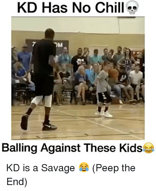 Chill, Memes, and No Chill: KD Has No Chill o  Balling Against These Kids KD is a Savage 😂 (Peep the End)