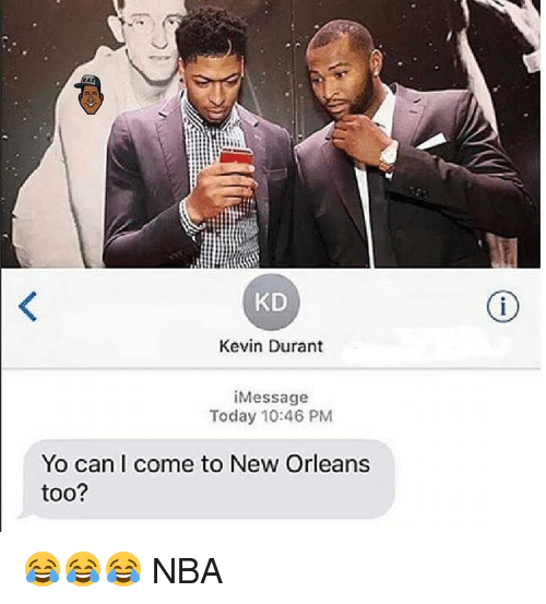 Kevin Durant, Memes, and Nba: KD  Kevin Durant  i Message  Today 10:46 PM  Yo can I come to New Orleans  too? 😂😂😂 NBA