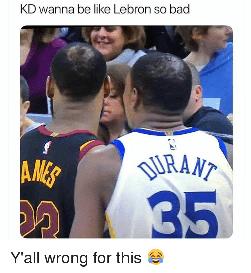 Bad, Be Like, and Funny: KD wanna be like Lebron so bad  AME  RANT  35 Y'all wrong for this 😂