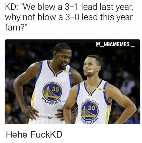 """3 1 Lead: KD: """"We blew a 3-1 lead last year,  why not blow a 3-0 lead this year  fam?  NBAMEMES  35  ARRIOR  30  ARROR Hehe FuckKD"""