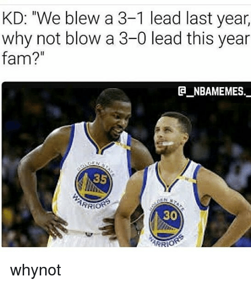 """3 1 Lead: KD: """"We blew a 3-1 lead last year,  why not blow a 3-0 lead this year  fam?  la NBAMEMES  35  30  ERROR whynot"""