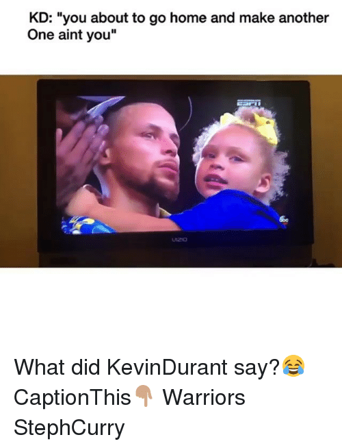 """Another One, Funny, and Home: KD: """"you about to go home and make another  One aint you"""" What did KevinDurant say?😂 CaptionThis👇🏽 Warriors StephCurry"""