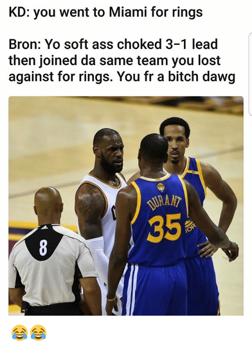 3 1 Lead: KD: you went to Miami for rings  Bron: Yo soft ass choked 3-1 lead  then joined da same team you lost  against for rings. You fr a bitch dawg 😂😂