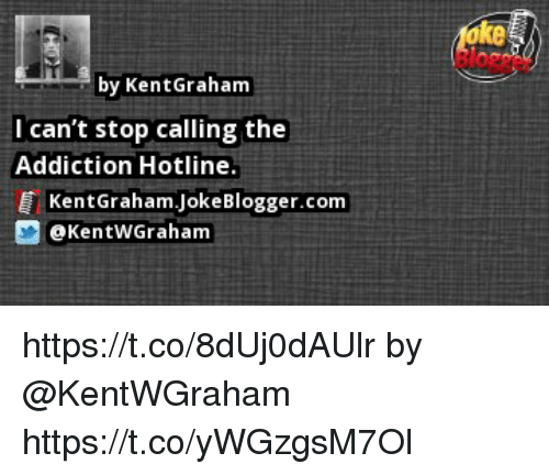 ke by kentgraham lcant stop calling the addiction hotline kentgraham jokeblogger com 29309465 ke by kentgraham lcan't stop calling the addiction hotline