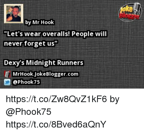 """dexys midnight runners: ke  by Mr Hook  """"Let's wear overalls! People will  never forget us""""  Dexy's Midnight Runners  MrHook.JokeBlogger.com  ePhook75 https://t.co/Zw8QvZ1kF6 by @Phook75 https://t.co/8Bved6aQnY"""