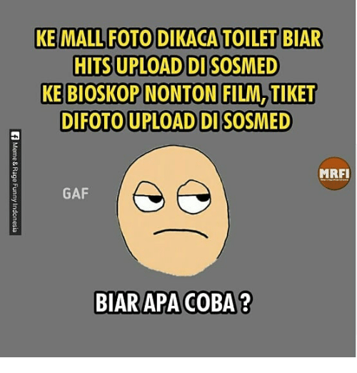 Indonesian (Language), Film, and Gaf: KE MALL FOTO DIKACA TOILET BIAR  HITS UPLOAD DISOSMED  KE BIOSKOP NONTONI FILM TIKET  DIFOTO UPLOAD DISOSMED  MRFI  GAF