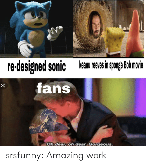 oh dear: keanu reeves in sponge Bob movie  redesigned sonic  fans  X  Parcmount  Oh dear, oh dear Gorgeous. srsfunny:  Amazing work