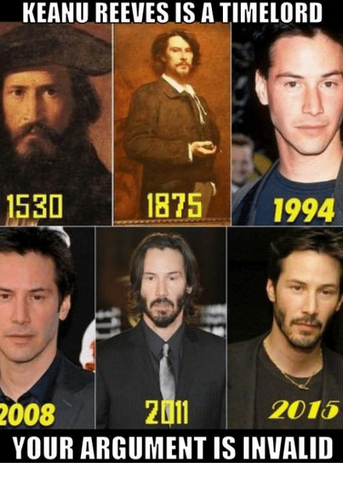 Argument Is Invalid: KEANU REEVES IS A TIMELORD  1875 1994  1530  2011  YOUR ARGUMENT IS INVALID  008  2015
