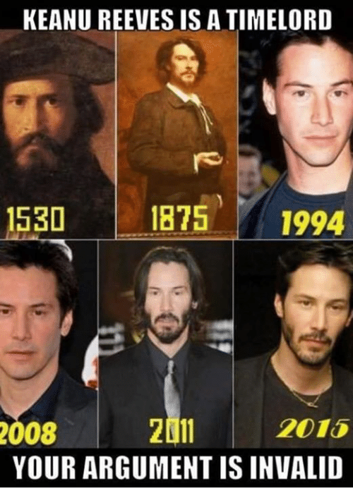 Argument Is Invalid: KEANU REEVES IS A TIMELORD  530  1875  1994  2015  2011  2008  YOUR ARGUMENT IS INVALID