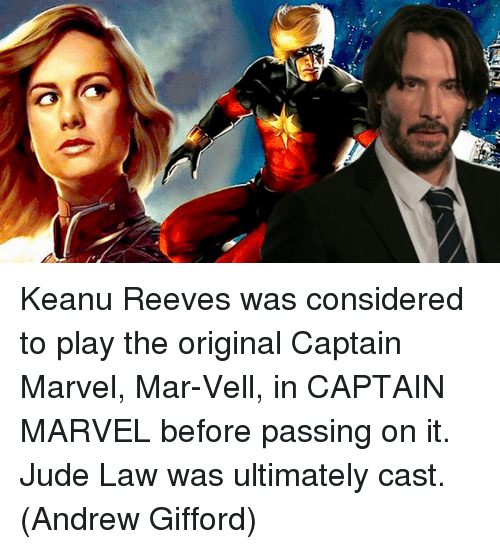 Memes, Marvel, and Jude Law: Keanu Reeves was considered to play the original Captain Marvel, Mar-Vell, in CAPTAIN MARVEL before passing on it. Jude Law was ultimately cast.  (Andrew Gifford)