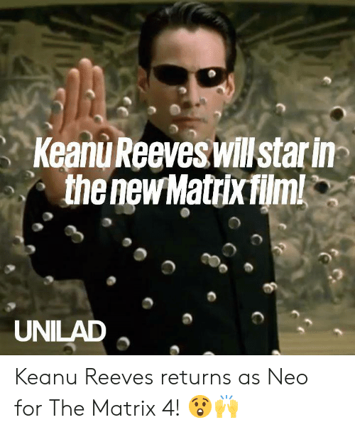 The Matrix: Keanu Reeves willstar in  the new Matrix film!  UNILAD Keanu Reeves returns as Neo for The Matrix 4! 😲🙌