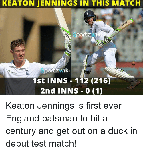 memes: KEATON JENNINGS IN THIS MATCH  SA por  Iki  aitrose  1st INNS 112 (216)  2nd INNS 0 (1) Keaton Jennings is first ever England batsman to hit a century and get out on a duck in debut test match!