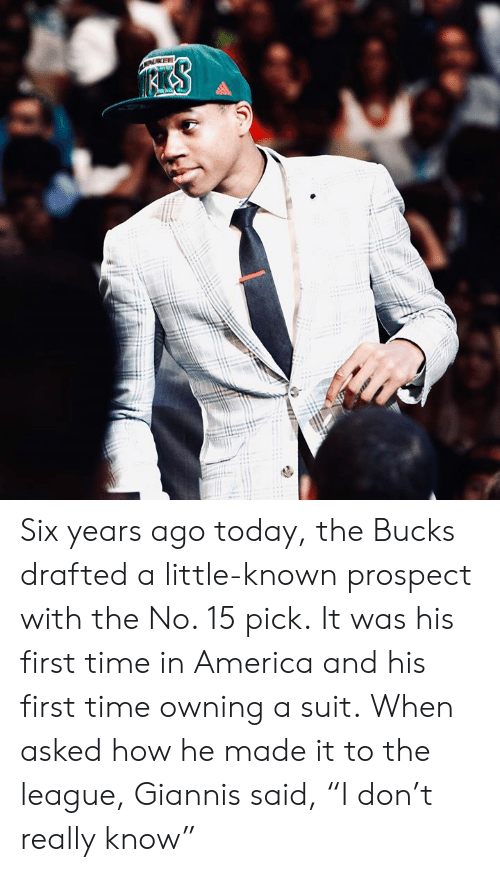 """giannis: KEE Six years ago today, the Bucks drafted a little-known prospect with the No. 15 pick.  It was his first time in America and his first time owning a suit.  When asked how he made it to the league, Giannis said, """"I don't really know"""""""