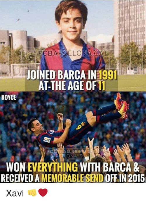 barge: keeECBAROELO  7-EC BARGE LON  JOINED BARCA IN3991  AT-THE AGE OF 11  ROYCE  WON EVERYTHING WITH BARCA &  RECEIVED A MEMORABLE SEND OFF IN 2015 Xavi 👊❤