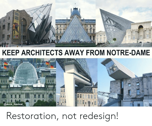 Restoration: KEEP ARCHITECTS AWAY FROM NOTRE-DAME  ch Revival Restoration, not redesign!