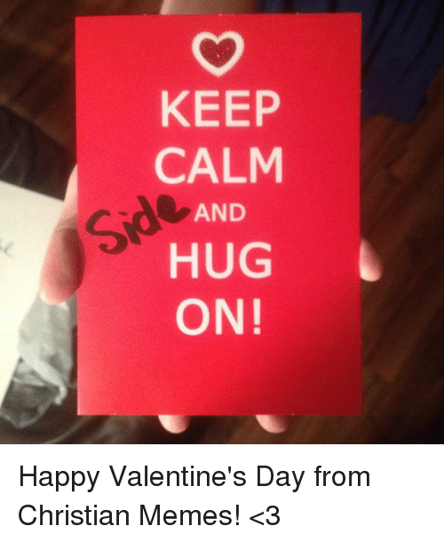 Keep Calm And Hug On Happy Valentines Day From Christian Memes 3