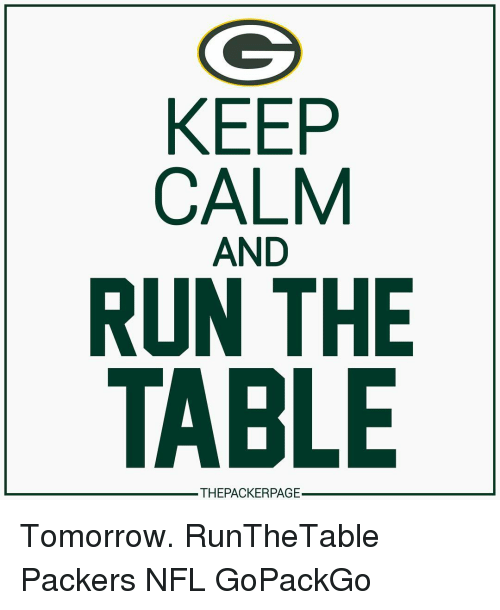 keep calm and run the table thepackerpage tomorrow runthetable packers 7516835 keep calm and run the table thepackerpage tomorrow runthetable