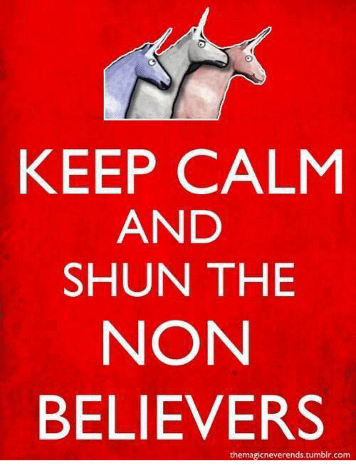shun: KEEP CALM  AND  SHUN THE  NON  BELIEVERS  the magicneverends.tumblr.com