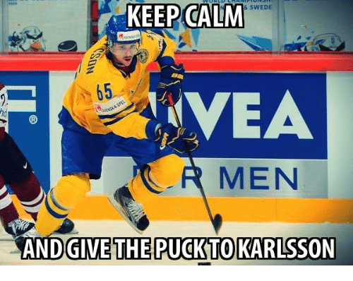 swede: KEEP CALM  & SWEDE  AVEA  MEN  ANDGIVE THE PUCK TO KARLSSON