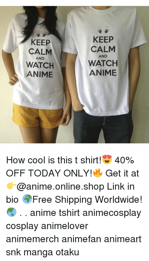 Anime, Memes, and Cool: KEEP  CALM  WATCH  ANIME  KEEP  CALM  WATCH  ANIME  AND  AND How cool is this t shirt!😍 40% OFF TODAY ONLY!🔥 Get it at 👉@anime.online.shop Link in bio 🌍Free Shipping Worldwide! 🌏 . . anime tshirt animecosplay cosplay animelover animemerch animefan animeart snk manga otaku