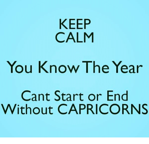 Keep Calm, You, and Calm: KEEP  CALM  You Know The Year  Cant Start or End  Without CAPRICORNS