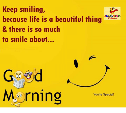 youre special: Keep smiling  because life is a beautiful thing  & there is so much  to smile about...  Gasd  M rning  You're Special!