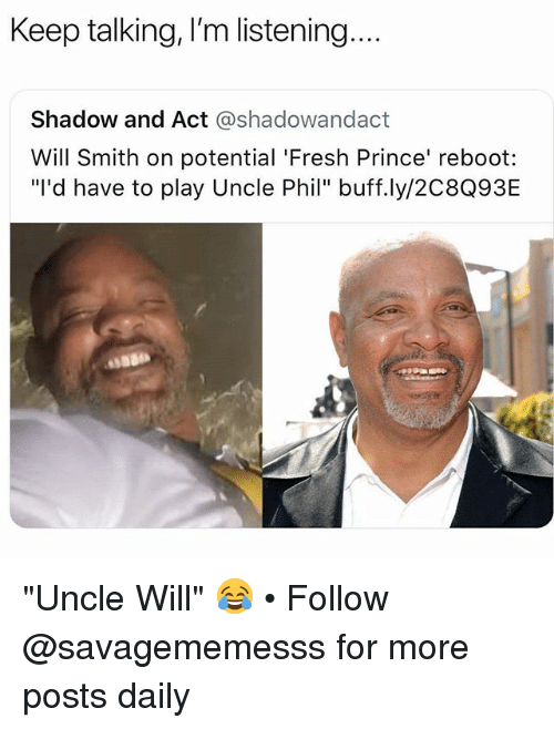 "Fresh, Memes, and Prince: Keep talking, I'm listening...  Shadow and Act @shadowandact  Will Smith on potential 'Fresh Prince' reboot:  ""lI'd have to play Uncle Phil"" buff.ly/2C8Q93E ""Uncle Will"" 😂 • Follow @savagememesss for more posts daily"