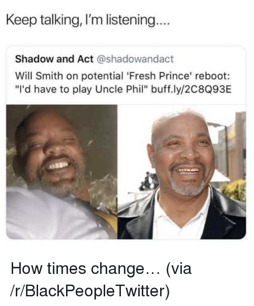 """Uncle Phil: Keep talking, I'm listening.  Shadow and Act @shadowandact  Will Smith on potential 'Fresh Prince' reboot:  """"I'd have to play Uncle Phil"""" buff.ly/2C8Q93E <p>How times change&hellip; (via /r/BlackPeopleTwitter)</p>"""