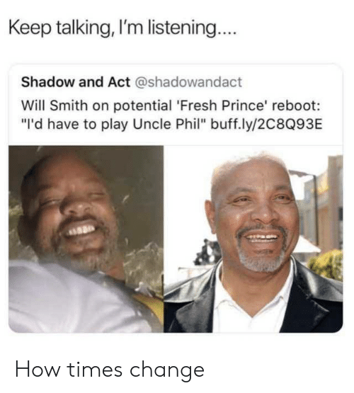 """Uncle Phil: Keep talking, I'm listening.  Shadow and Act @shadowandact  Will Smith on potential 'Fresh Prince' reboot:  """"I'd have to play Uncle Phil"""" buff.ly/2C8Q93E How times change"""