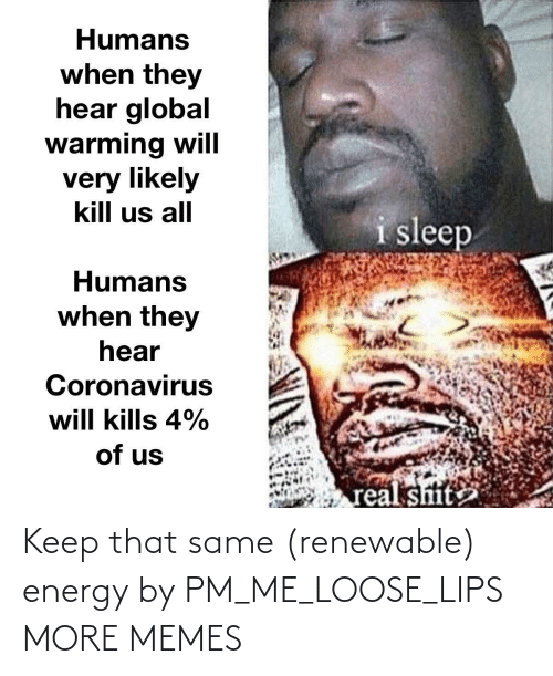 loose: Keep that same (renewable) energy by PM_ME_LOOSE_LIPS MORE MEMES