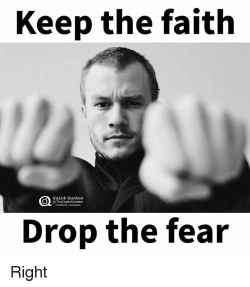 Keep The Faith: Keep the faith  Quiet Quotes  @The QuietQuotes  Drop the fear Right