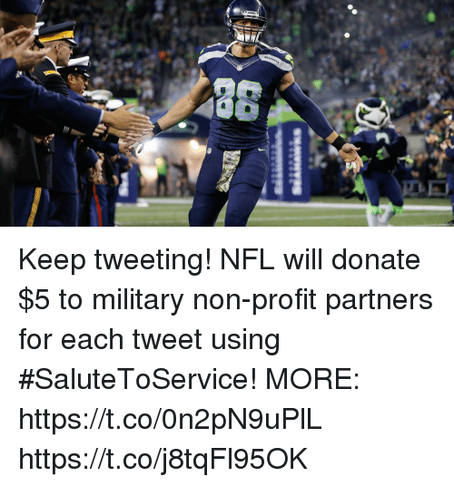 Memes, Nfl, and Military: Keep tweeting!   NFL will donate $5 to military non-profit partners for each tweet using #SaluteToService!   MORE: https://t.co/0n2pN9uPlL https://t.co/j8tqFl95OK