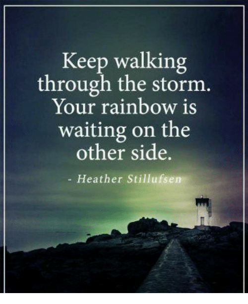 keep-walking-through-the-storm-your-rainbow-is-waiting-on-10301078.png
