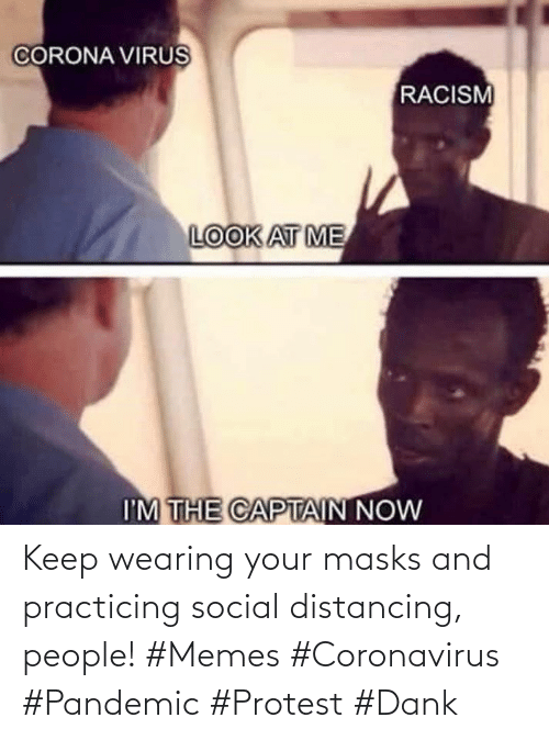 social: Keep wearing your masks and practicing social distancing, people! #Memes #Coronavirus #Pandemic #Protest #Dank