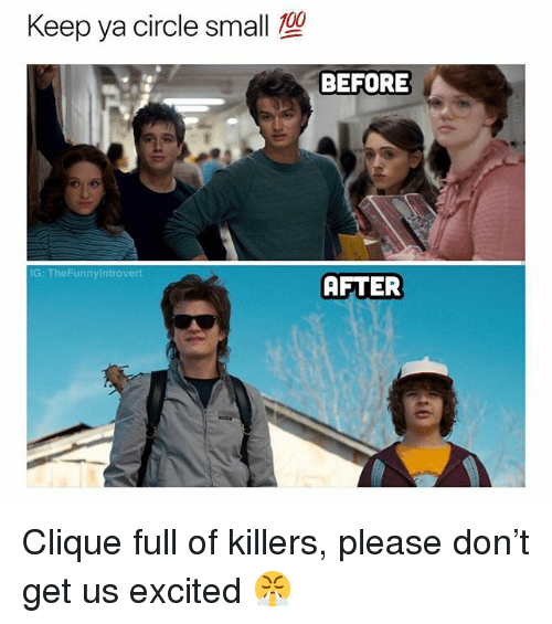 Clique, Dank Memes, and Killers: Keep ya circle small  BEFORE  IG: TheFunnyintrovert  AFTER Clique full of killers, please don't get us excited 😤