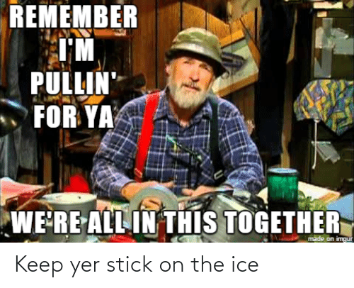 yer: Keep yer stick on the ice
