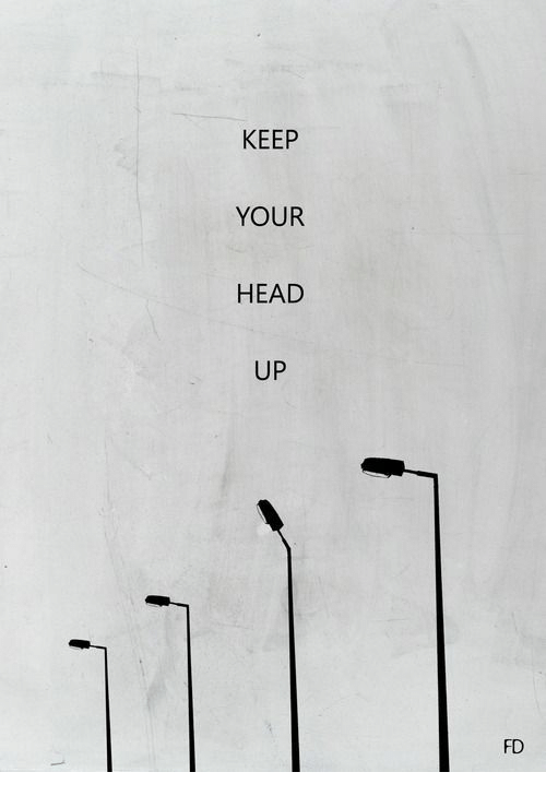 keep your head up: KEEP  YOUR  HEAD  UP  FD
