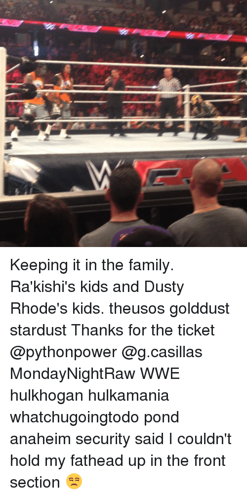 Dusty Rhodes: Keeping it in the family. Ra'kishi's kids and Dusty Rhode's kids. theusos golddust stardust Thanks for the ticket @pythonpower @g.casillas MondayNightRaw WWE hulkhogan hulkamania whatchugoingtodo pond anaheim security said I couldn't hold my fathead up in the front section 😒