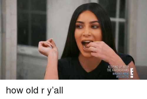 kuwtk: KEEPING UP WITH  THE KARDASHIANS  BRAND NEW  how old r y'all