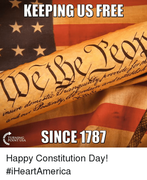 constitution day: KEEPING US FREE  Guy SINCE 1787  TURNING  POINT USA Happy Constitution Day! #iHeartAmerica