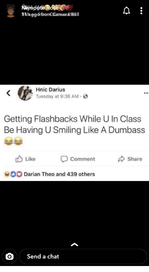 like comment share: Kejappte Rose  9hhaggorfronC6amerRRbll  Hnic Darius  Tuesday at 9:36 AM  Getting Flashbacks While U In Class  Be Having U Smiling Like A Dumbass  Like  Comment  Share  0O Darian Theo and 439 others  Send a chat