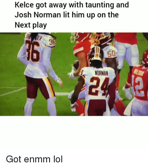 Funny, Josh Norman, and Lit: Kelce got away with taunting and  Josh Norman lit him up on the  Next play  36  NORMAN  24 Got enmm lol