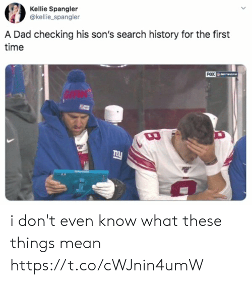Dad, History, and Mean: Kellie Spangler  @kellie_spangler  A Dad checking his son's search history for the first  time  FOX  GIAN i don't even know what these things mean https://t.co/cWJnin4umW