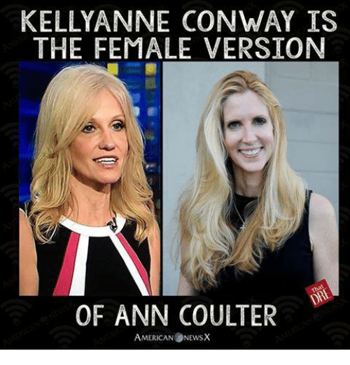 Conway, Memes, and 🤖: KELLY ANNE CONWAY IS  THE FEMALE VERSION  OF ANN COULTER  AMERICAN NEwsX